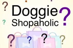 Etes-vous un Doggie Shopaholic ?